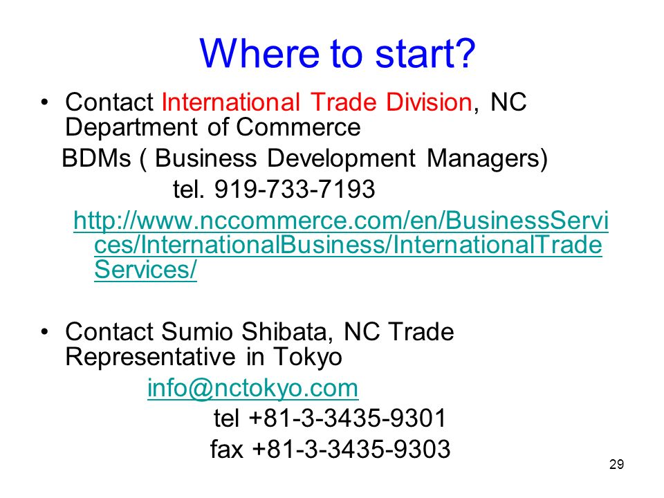 29 Where to start? Contact International Trade Division, NC Department of Commerce BDMs ( Business Development Managers) tel. 919-733-7193 http://www.