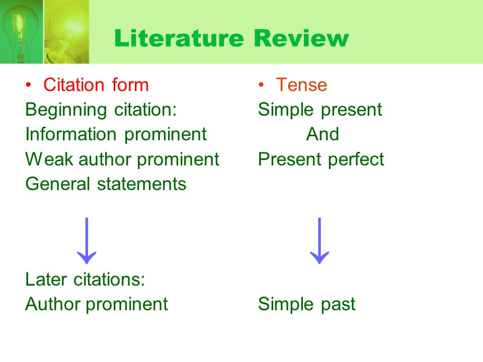 Literature Review Citation form Beginning citation: Information prominent Weak author prominent General statements Later citations: Author prominent Tense Simple present And Present perfect Simple past