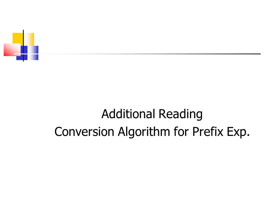 Additional Reading Conversion Algorithm for Prefix Exp.