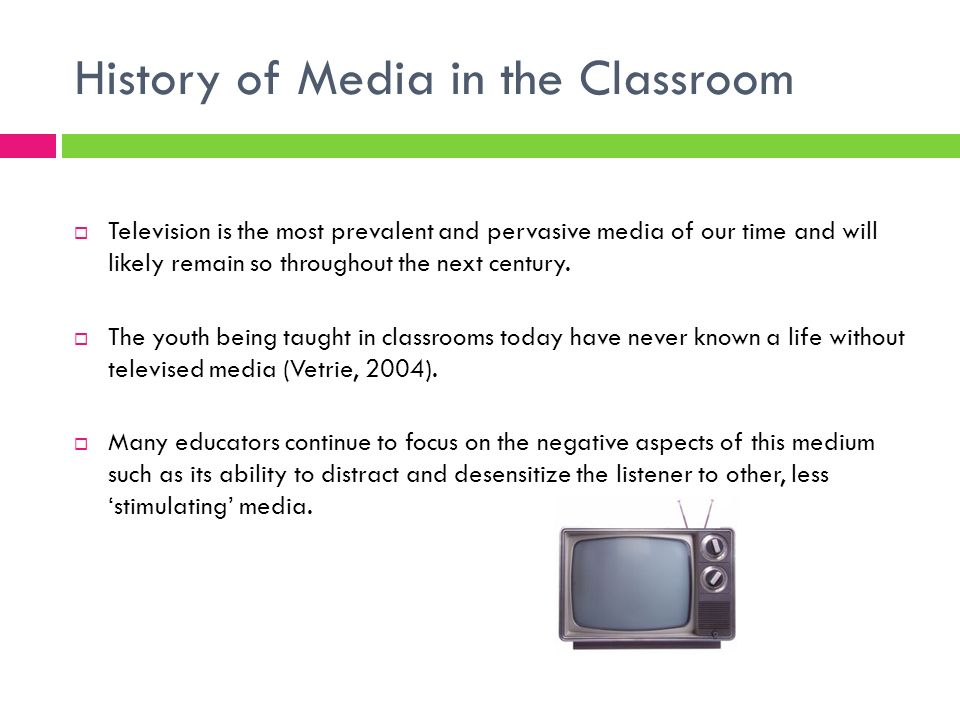 History of Media in the Classroom Television is the most prevalent and pervasive media of our time and will likely remain so throughout the next centu