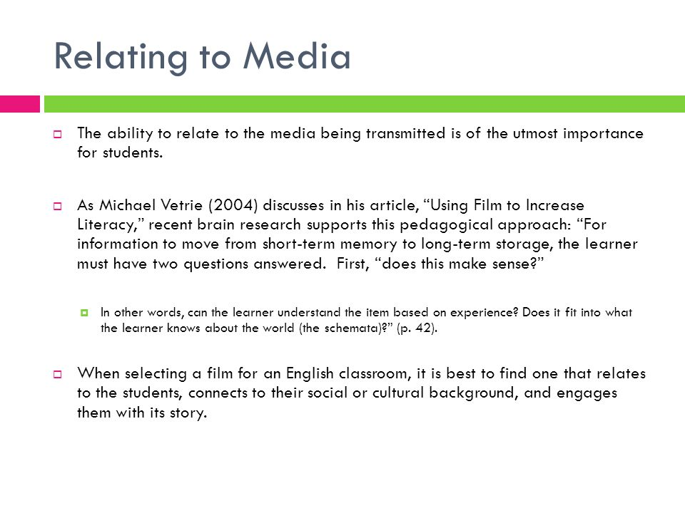 Relating to Media The ability to relate to the media being transmitted is of the utmost importance for students. As Michael Vetrie (2004) discusses in