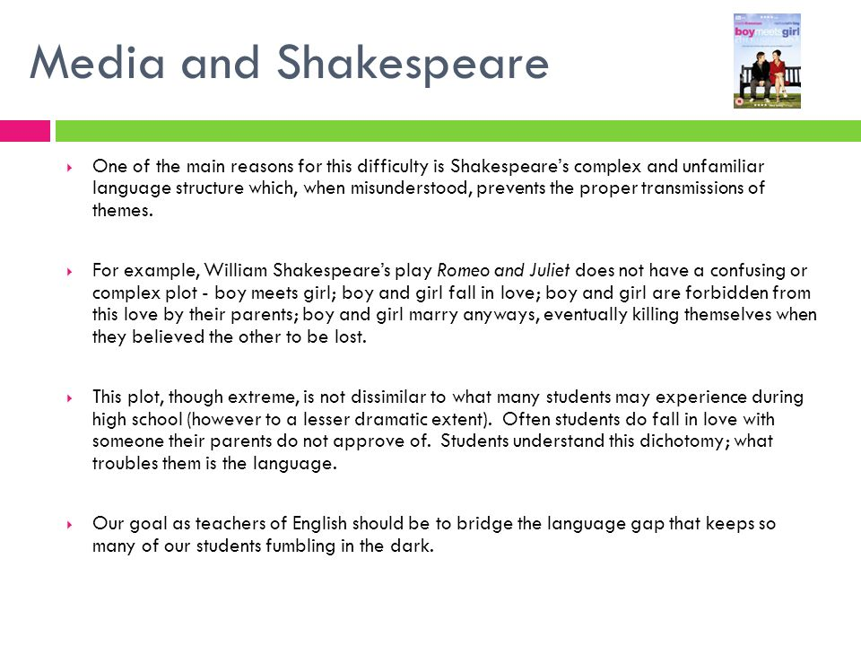 Media and Shakespeare One of the main reasons for this difficulty is Shakespeares complex and unfamiliar language structure which, when misunderstood,