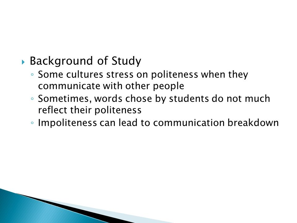 Background of Study Some cultures stress on politeness when they communicate with other people Sometimes, words chose by students do not much reflect