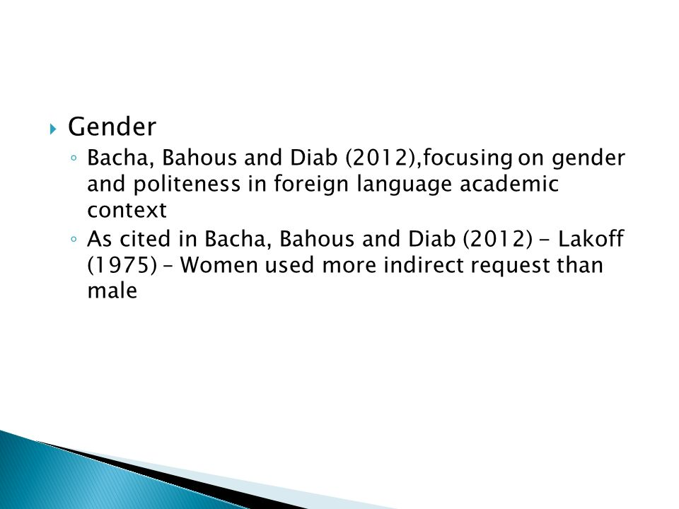 Gender Bacha, Bahous and Diab (2012),focusing on gender and politeness in foreign language academic context As cited in Bacha, Bahous and Diab (2012)