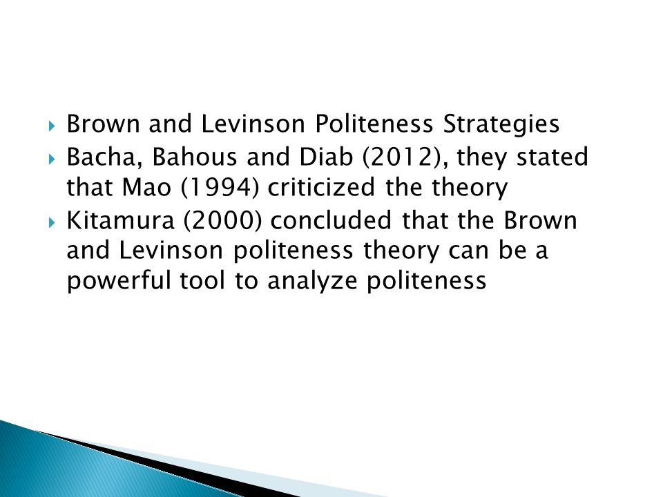 Brown and Levinson Politeness Strategies Bacha, Bahous and Diab (2012), they stated that Mao (1994) criticized the theory Kitamura (2000) concluded th