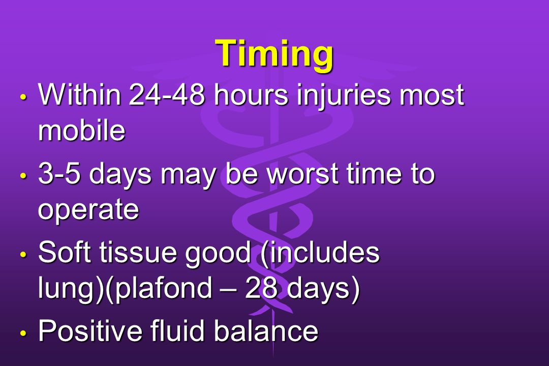 Timing Within 24-48 hours injuries most mobile Within 24-48 hours injuries most mobile 3-5 days may be worst time to operate 3-5 days may be worst tim
