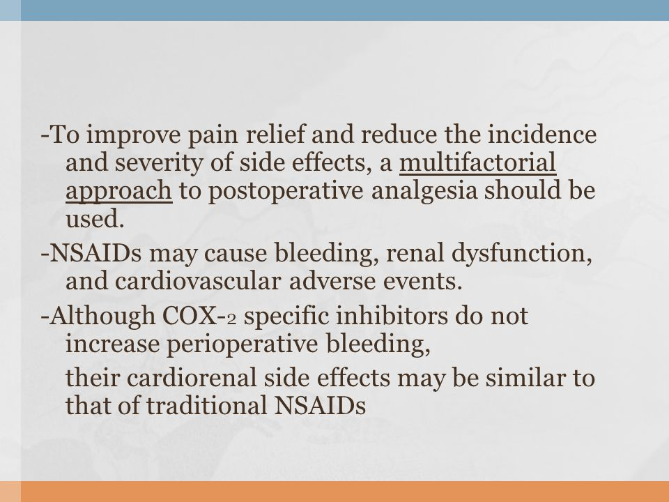 -To improve pain relief and reduce the incidence and severity of side effects, a multifactorial approach to postoperative analgesia should be used.
