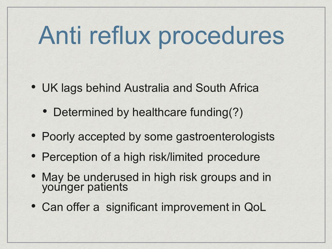 Anti reflux procedures UK lags behind Australia and South Africa Determined by healthcare funding(?) Poorly accepted by some gastroenterologists Perce