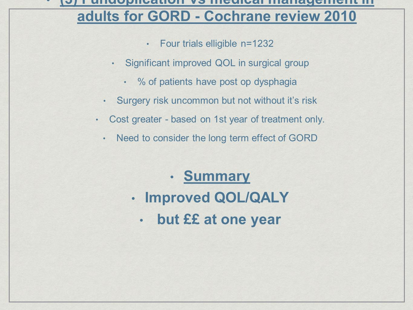 (3) Fundoplication vs medical management in adults for GORD - Cochrane review 2010 Four trials elligible n=1232 Significant improved QOL in surgical g