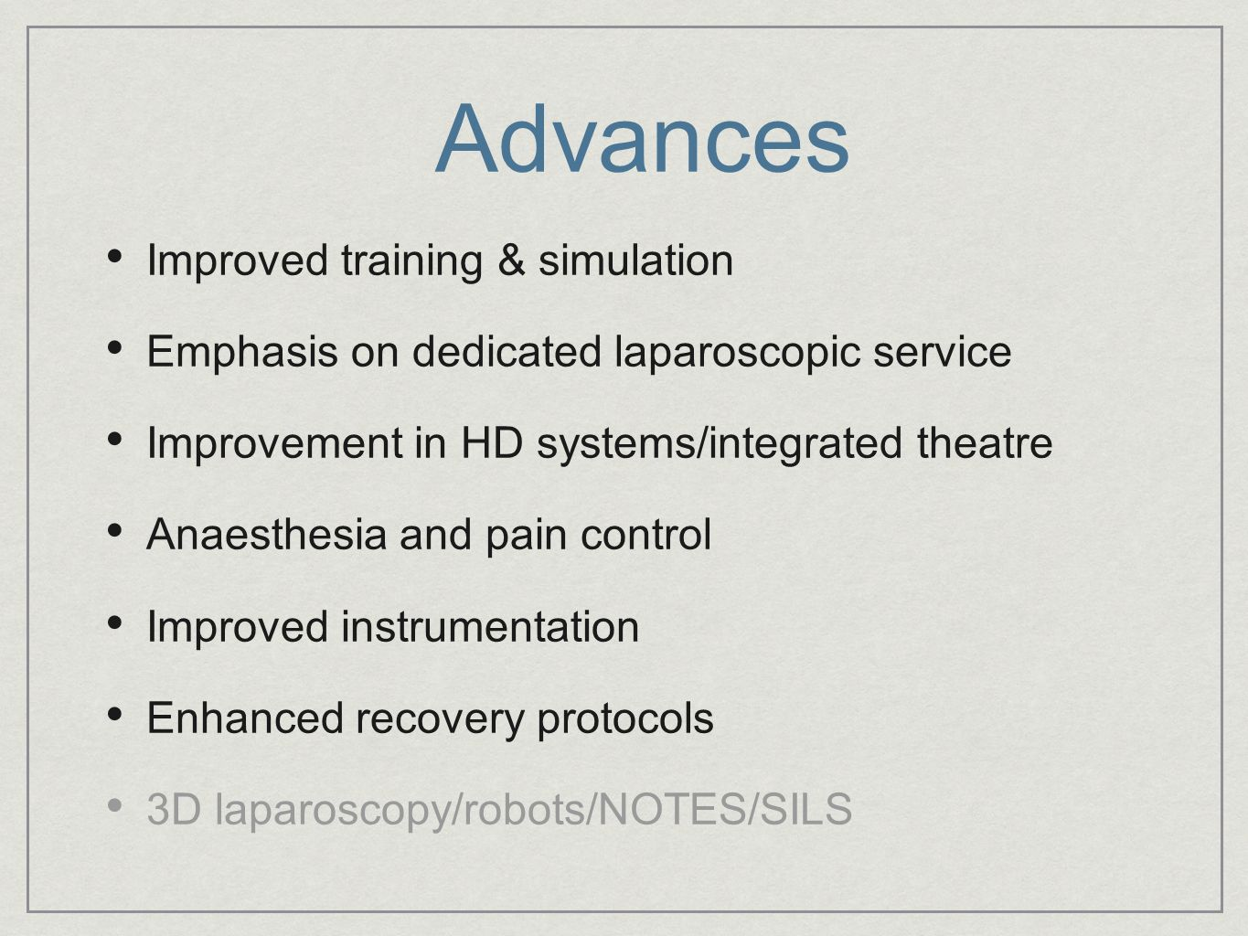 Advances Improved training & simulation Emphasis on dedicated laparoscopic service Improvement in HD systems/integrated theatre Anaesthesia and pain c