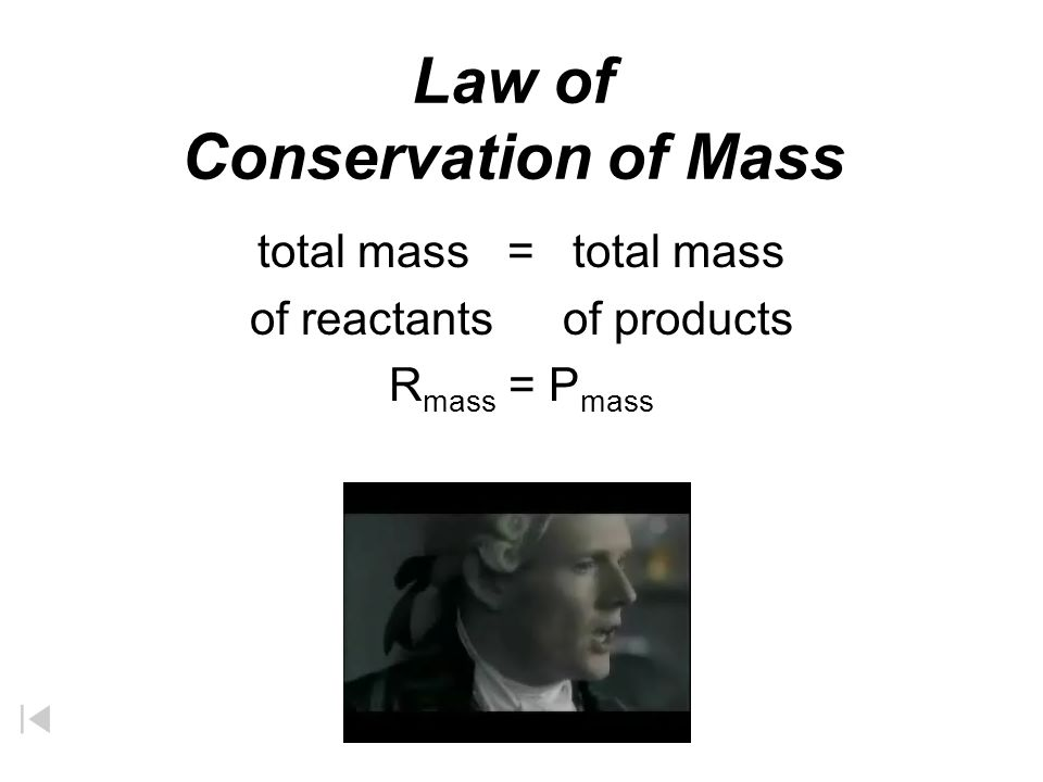 Law of Conservation of Mass total mass = total mass of reactantsof products R mass = P mass
