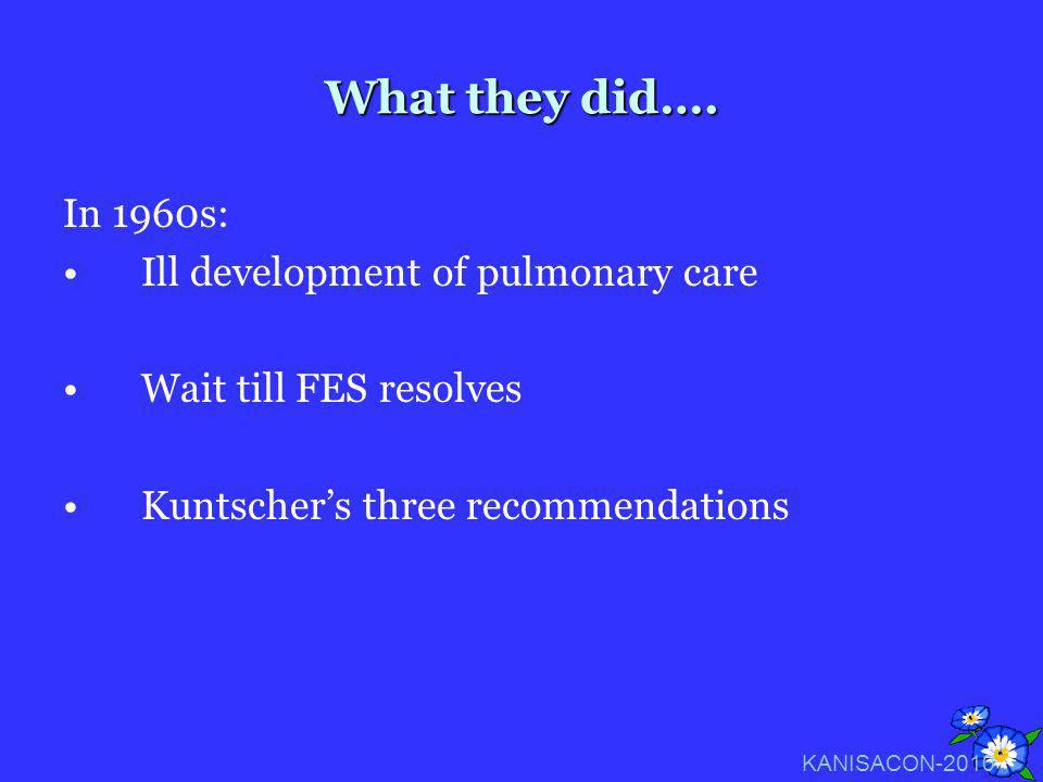 What they did…. In 1960s: Ill development of pulmonary care Wait till FES resolves Kuntschers three recommendations KANISACON-2010