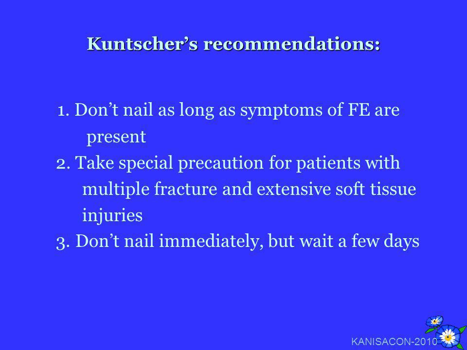 Kuntschers recommendations: 1. Dont nail as long as symptoms of FE are present 2. Take special precaution for patients with multiple fracture and exte