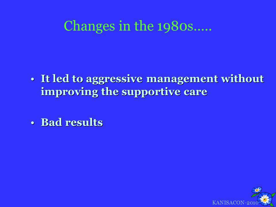 Changes in the 1980s….. It led to aggressive management without improving the supportive careIt led to aggressive management without improving the sup