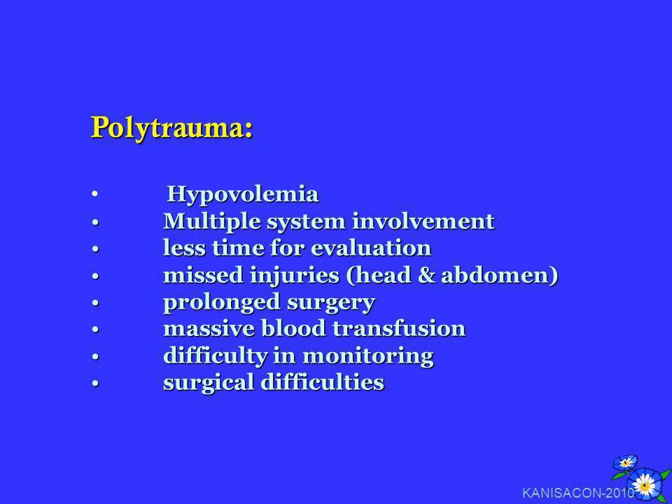 Polytrauma: Hypovolemia Multiple system involvement Multiple system involvement less time for evaluation less time for evaluation missed injuries (hea