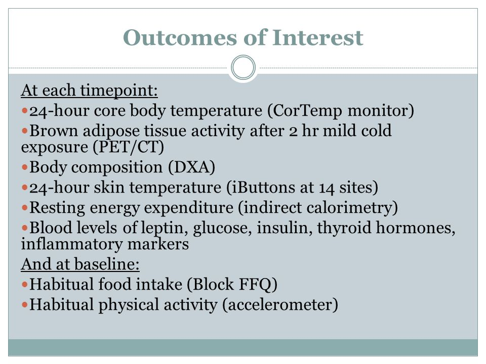 Outcomes of Interest At each timepoint: 24-hour core body temperature (CorTemp monitor) Brown adipose tissue activity after 2 hr mild cold exposure (P