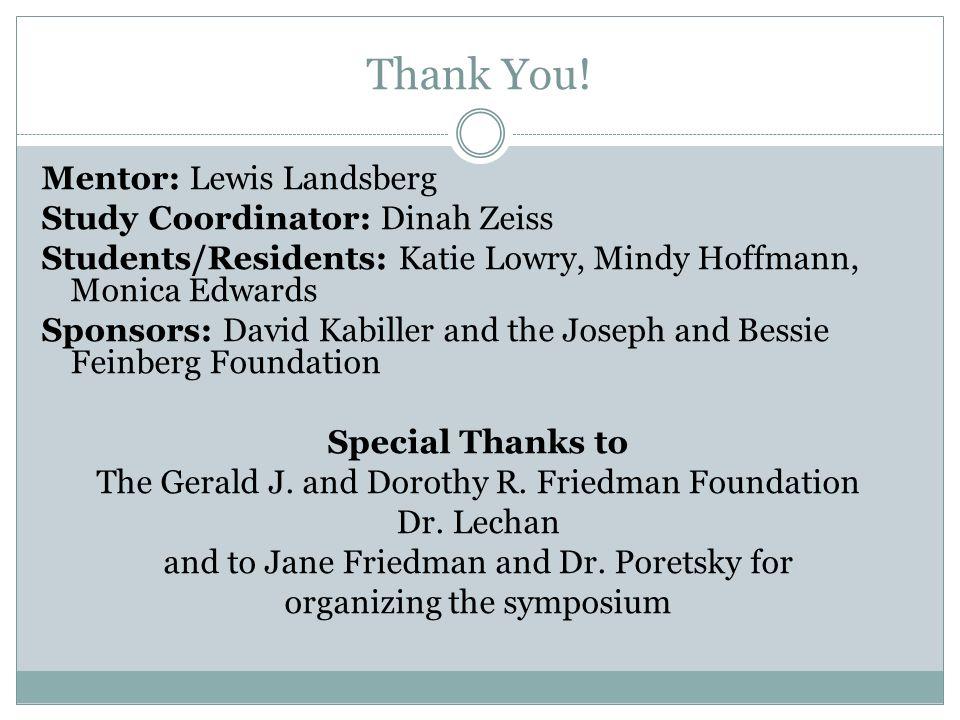 Thank You! Mentor: Lewis Landsberg Study Coordinator: Dinah Zeiss Students/Residents: Katie Lowry, Mindy Hoffmann, Monica Edwards Sponsors: David Kabi
