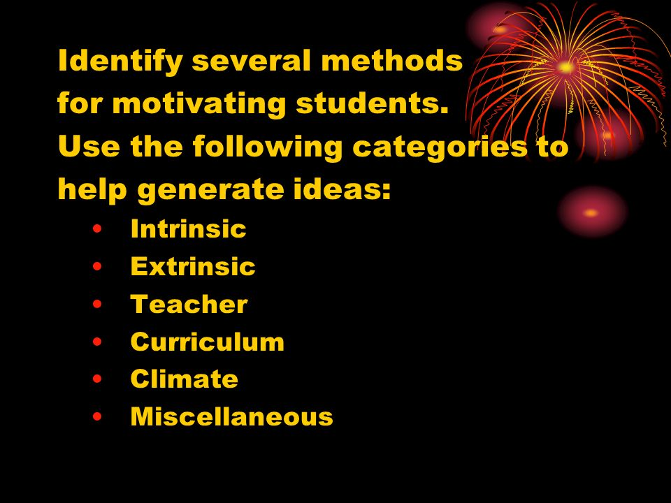 Identify several methods for motivating students.