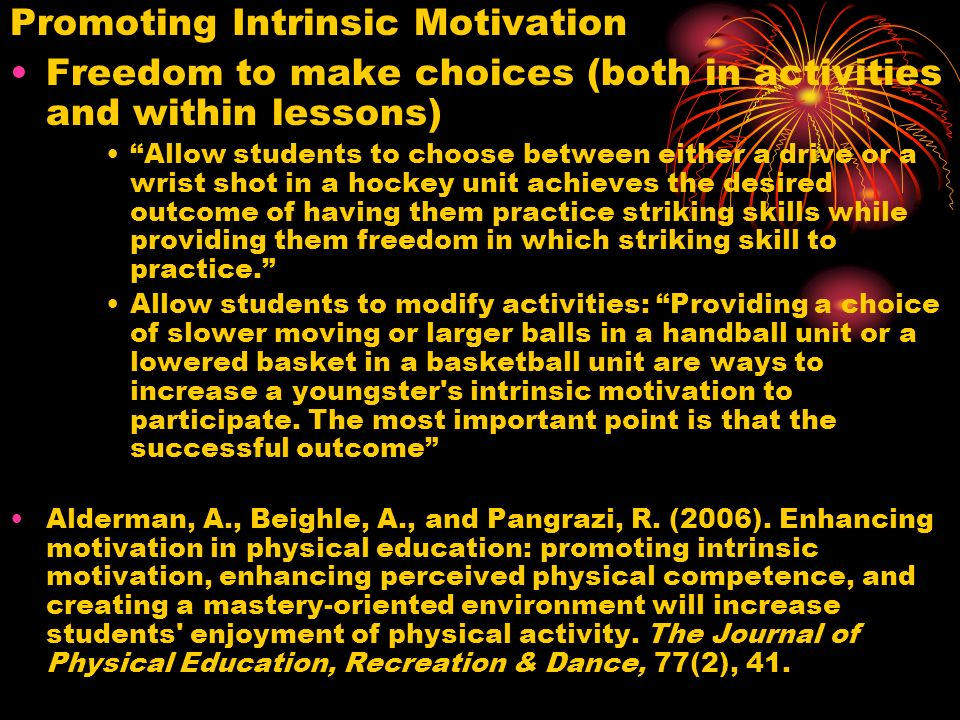 Choice The results revealed that the girls in the choice group reported more intrinsic motivation, experienced less external control, and felt less motivated in the physical education setting.