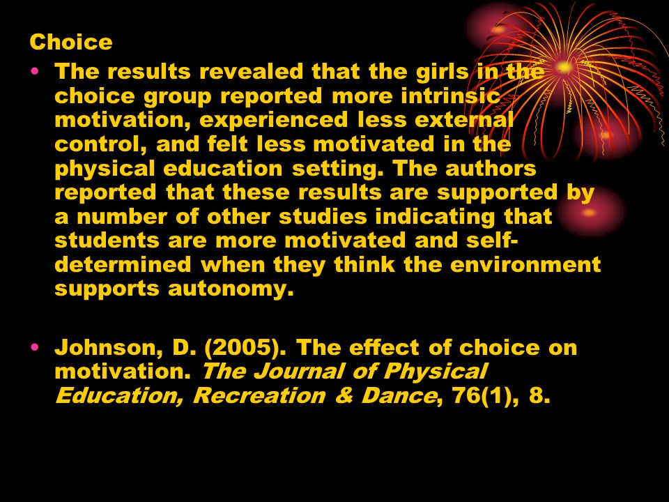 Choice The results revealed that the girls in the choice group reported more intrinsic motivation, experienced less external control, and felt less mo