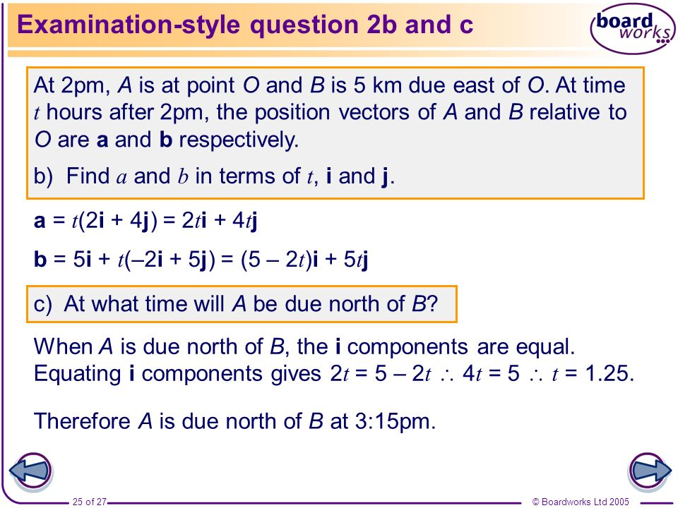 © Boardworks Ltd 200525 of 27 Examination-style question 2b and c At 2pm, A is at point O and B is 5 km due east of O. At time t hours after 2pm, the