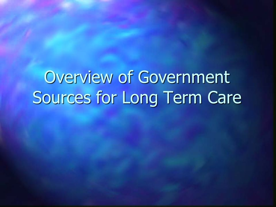 Overview of Government Sources for Long Term Care