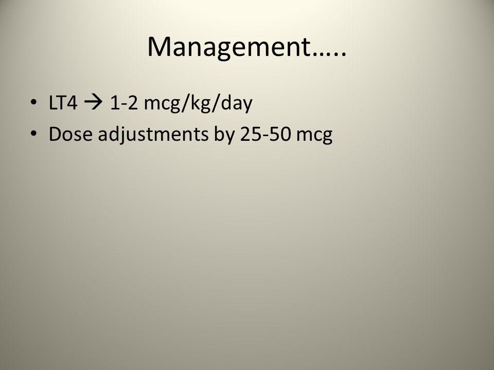 Management….. LT4 1-2 mcg/kg/day Dose adjustments by 25-50 mcg