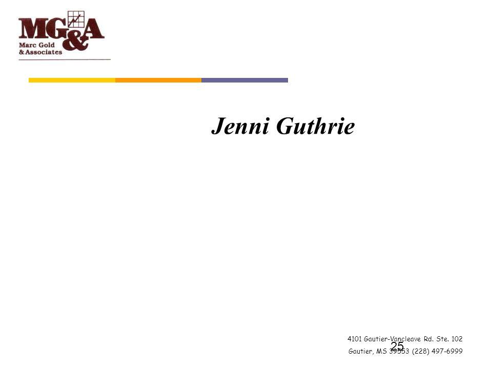 4101 Gautier-Vancleave Rd. Ste. 102 Gautier, MS 39553 (228) 497-6999 25 Jenni Guthrie