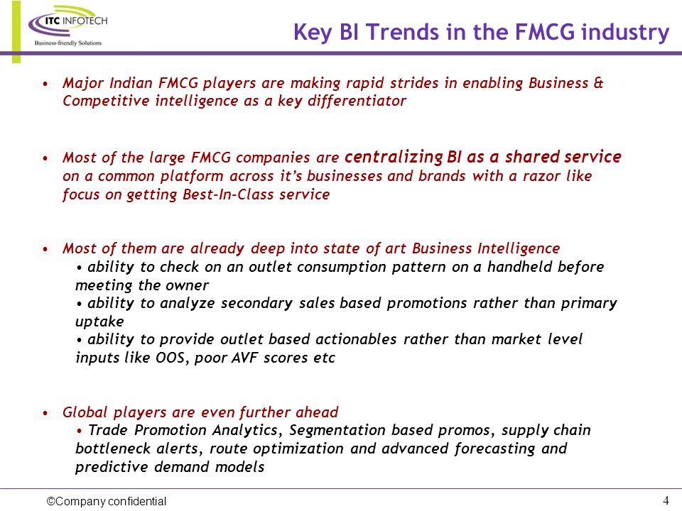 ©Company confidential 4 Key BI Trends in the FMCG industry Major Indian FMCG players are making rapid strides in enabling Business & Competitive intel