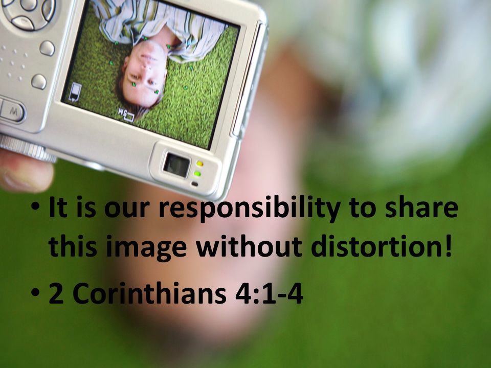 It is our responsibility to share this image without distortion! 2 Corinthians 4:1-4