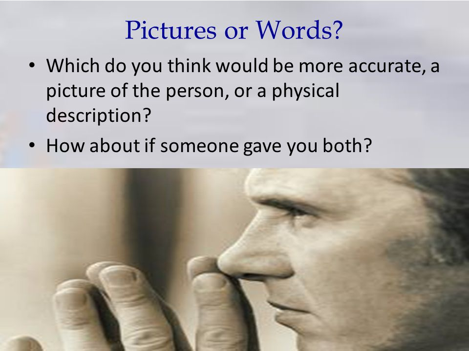 Pictures or Words? Which do you think would be more accurate, a picture of the person, or a physical description? How about if someone gave you both?