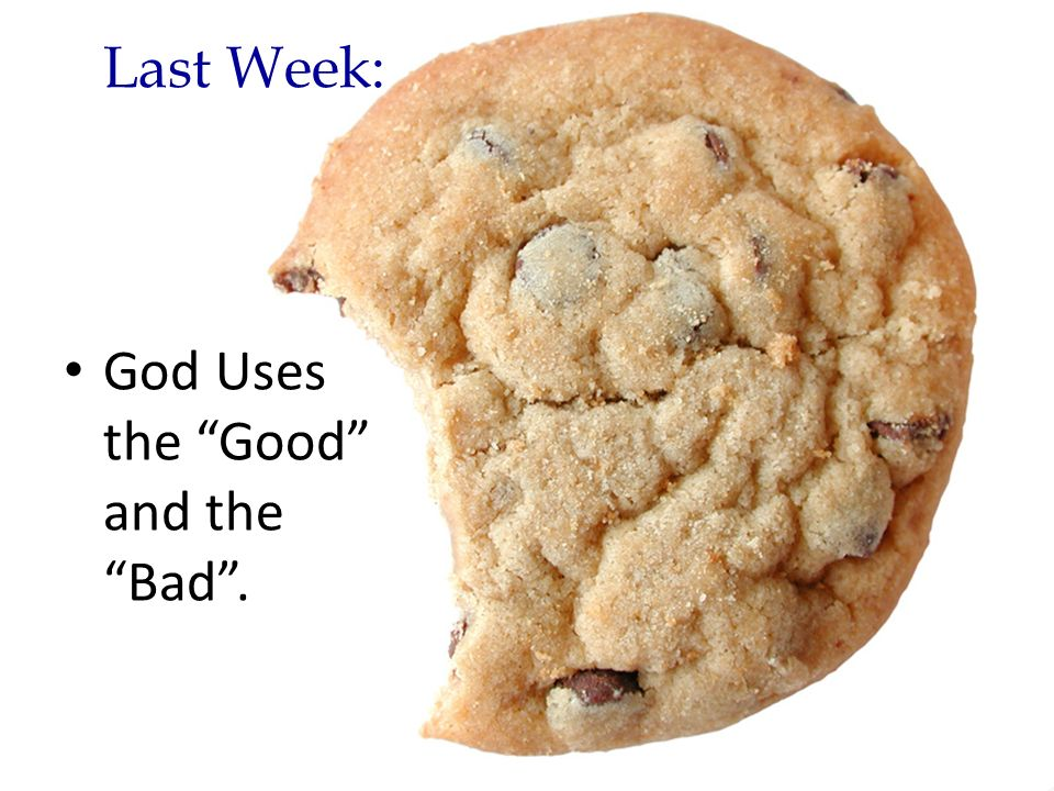 Last Week: God Uses the Good and the Bad.
