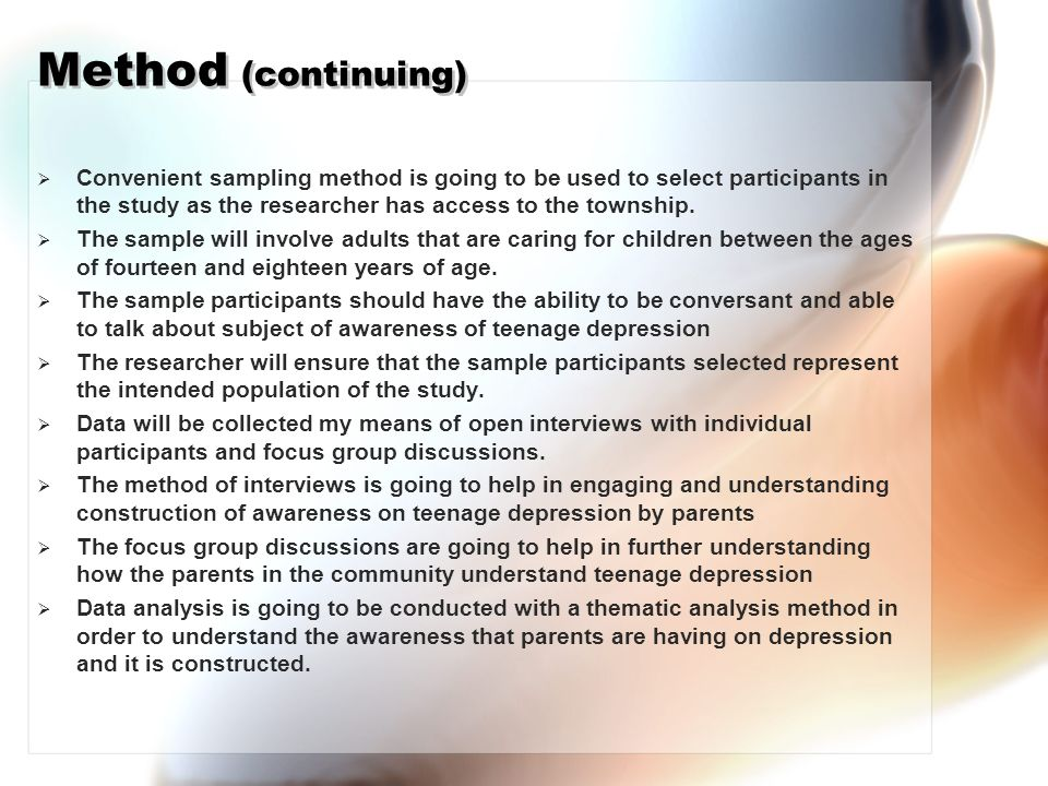 Method (continuing) Convenient sampling method is going to be used to select participants in the study as the researcher has access to the township.