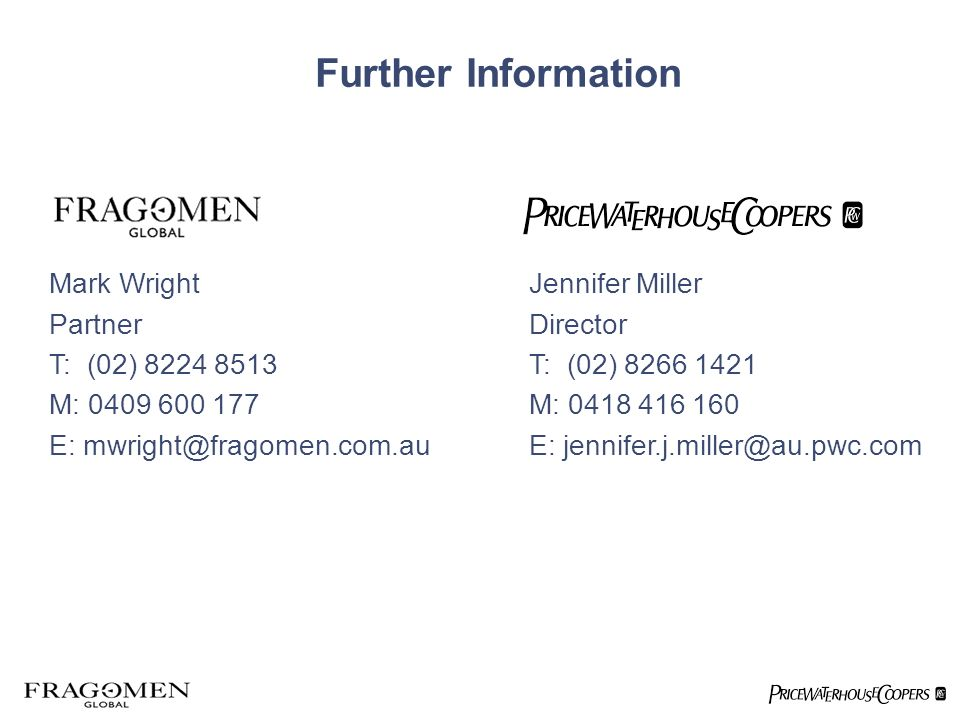 Further Information Mark WrightJennifer Miller PartnerDirector T: (02) 8224 8513T: (02) 8266 1421 M: 0409 600 177M: 0418 416 160 E: mwright@fragomen.com.auE: jennifer.j.miller@au.pwc.com