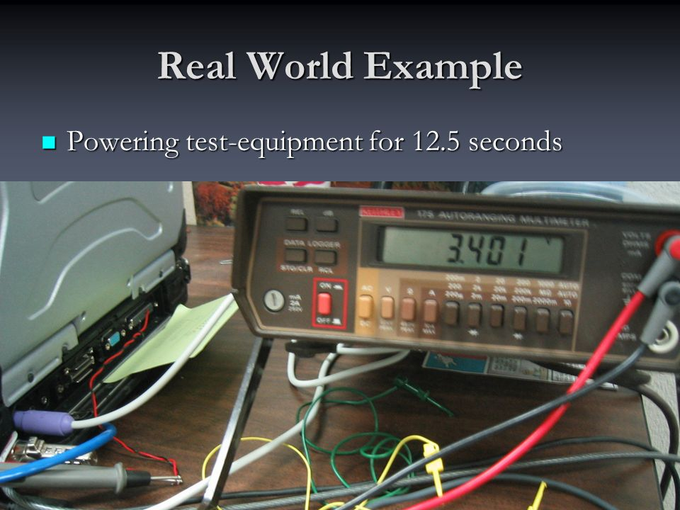 Real World Example Powering test-equipment for 12.5 seconds Powering test-equipment for 12.5 seconds