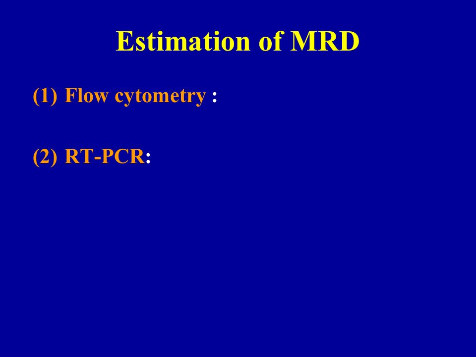 Estimation of MRD (1)Flow cytometry : (2)RT-PCR: