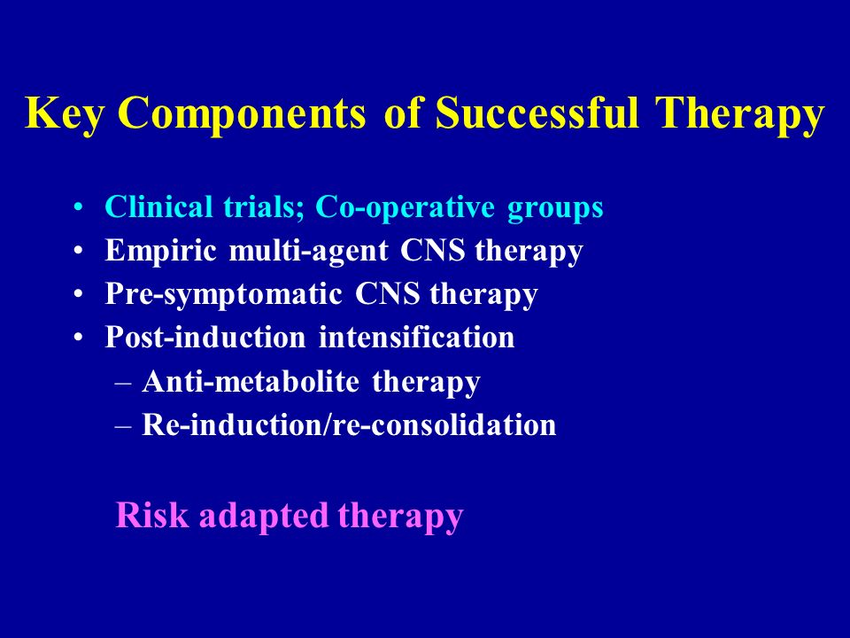 Key Components of Successful Therapy Clinical trials; Co-operative groups Empiric multi-agent CNS therapy Pre-symptomatic CNS therapy Post-induction i
