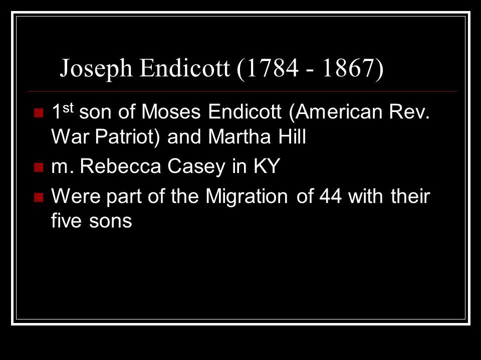 Joseph Endicott (1784 - 1867) 1 st son of Moses Endicott (American Rev.