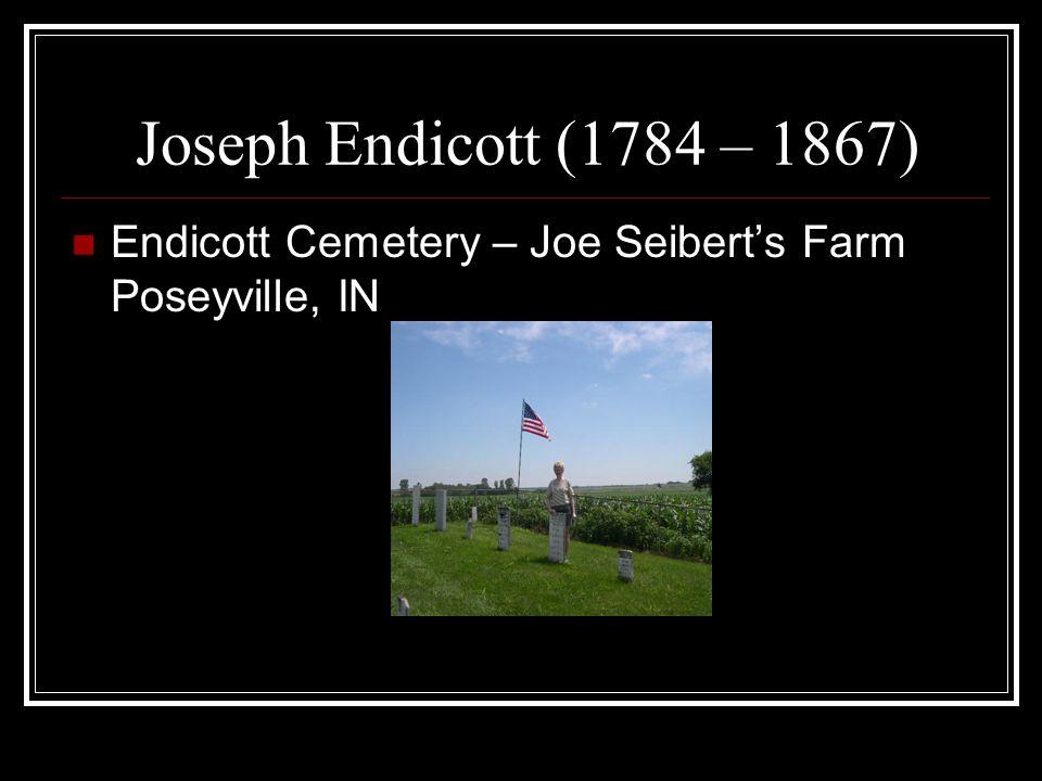 Joseph Endicott (1784 – 1867) Endicott Cemetery – Joe Seiberts Farm Poseyville, IN