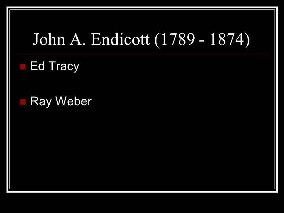 John A. Endicott (1789 - 1874) Ed Tracy Ray Weber