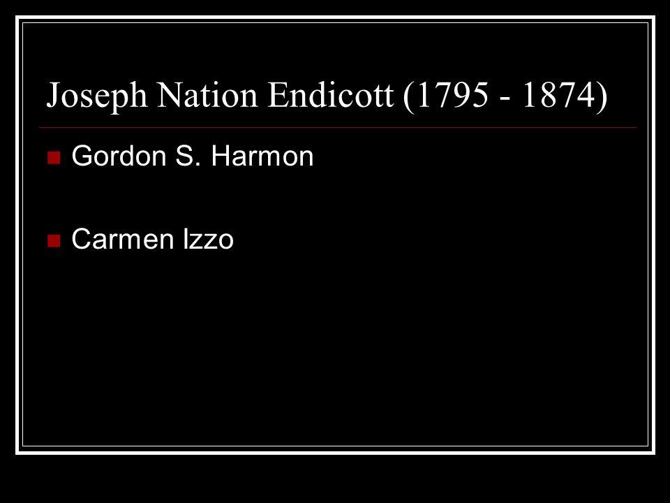 Joseph Nation Endicott (1795 - 1874) Gordon S. Harmon Carmen Izzo