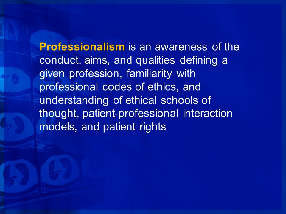 Professionalism is an awareness of the conduct, aims, and qualities defining a given profession, familiarity with professional codes of ethics, and un