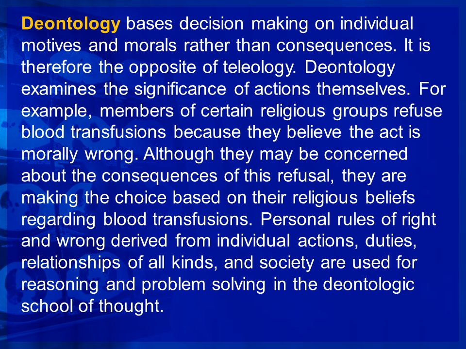 Deontology bases decision making on individual motives and morals rather than consequences. It is therefore the opposite of teleology. Deontology exam