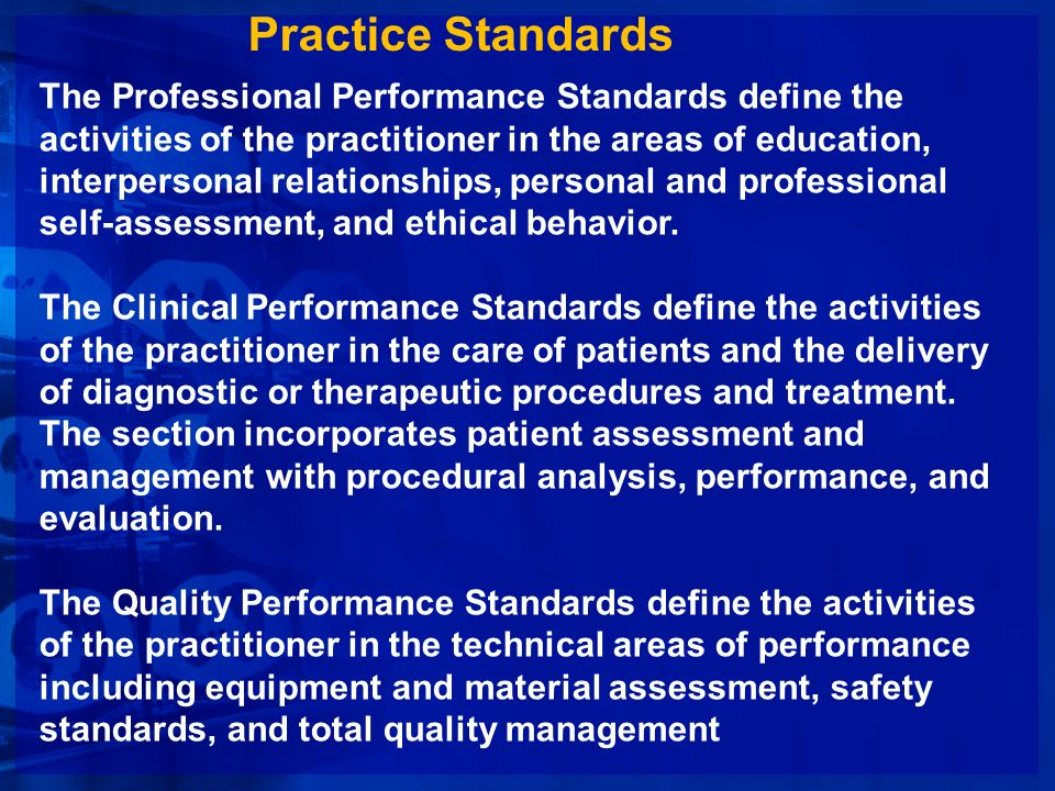 Practice Standards The Professional Performance Standards define the activities of the practitioner in the areas of education, interpersonal relations