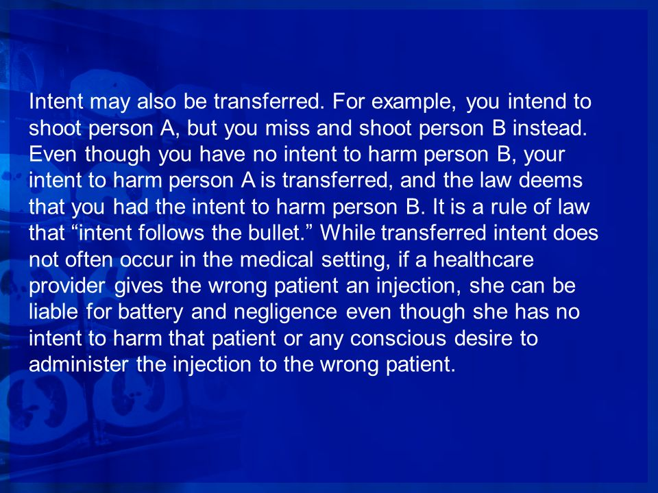 Intent may also be transferred. For example, you intend to shoot person A, but you miss and shoot person B instead. Even though you have no intent to