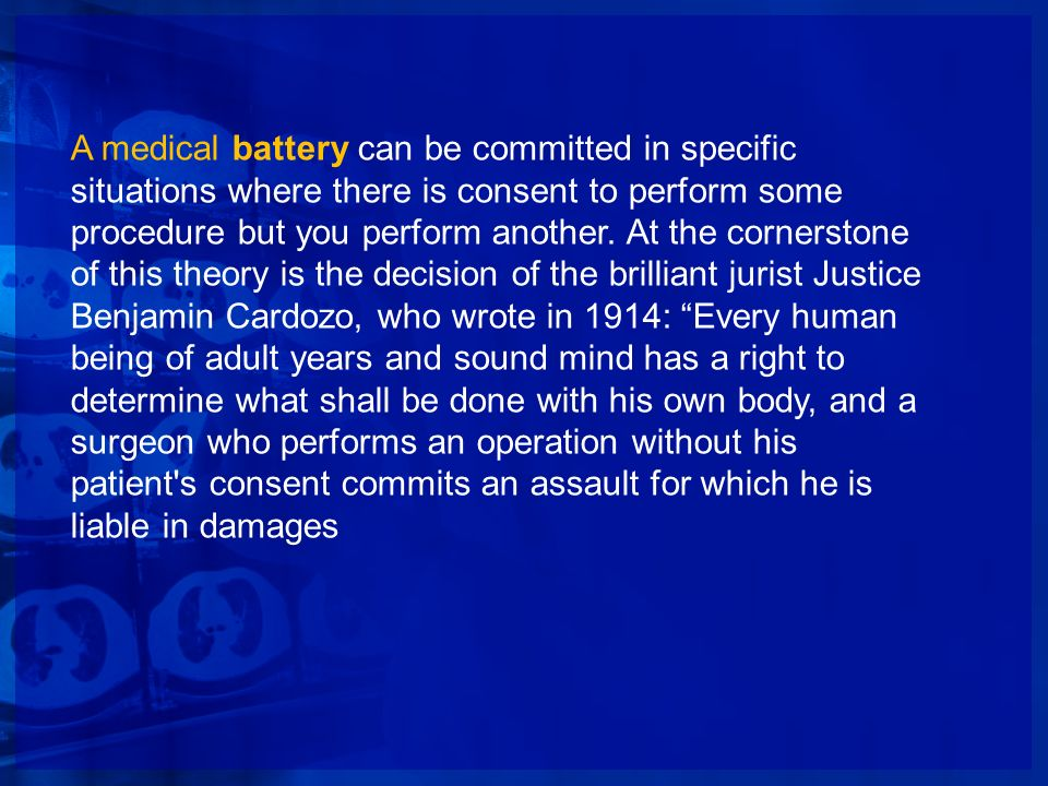 A medical battery can be committed in specific situations where there is consent to perform some procedure but you perform another. At the cornerstone