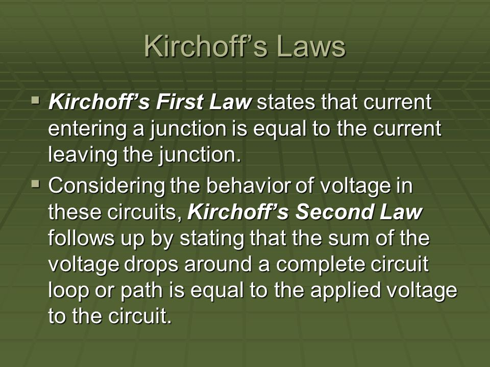 Kirchoffs Laws Kirchoffs First Law states that current entering a junction is equal to the current leaving the junction.