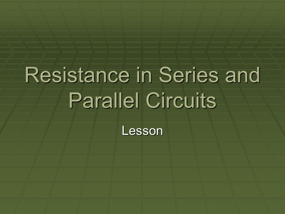 Resistance in Series and Parallel Circuits Lesson
