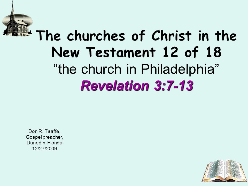 Revelation 3:7-13 The churches of Christ in the New Testament 12 of 18 the church in Philadelphia Revelation 3:7-13 Don R.