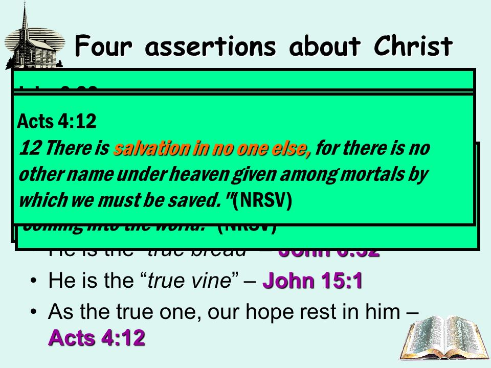 Four assertions about Christ Revelation 3:7Second assertion: He that is true -- (Revelation 3:7) Acts 2:36Jesus is the true savior, as opposed to faul
